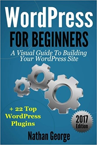 A Visual Guide To Building Your WordPress Site + 22 Top WordPress Plugins ebook